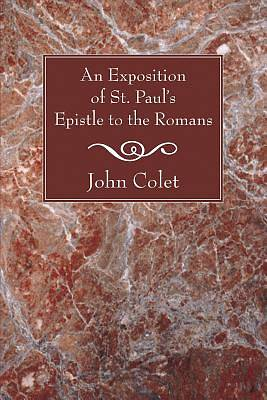 An Exposition of St. Pauls Epistle to the Romans
