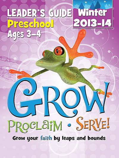 Grow, Proclaim, Serve! Preschool Leaders Guide Winter 2013-14