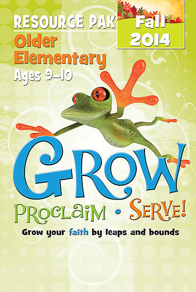Grow, Proclaim, Serve! Older Elementary Resource Pak Fall 2014
