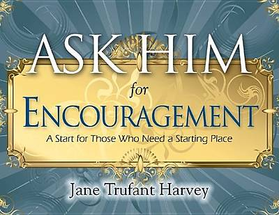 Ask Him for Encouragement