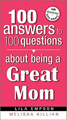 100 Answers about Being a Great Mom