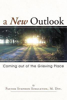 Picture of A New Outlook: Coming Out of the Grieving Place