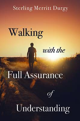 Picture of Walking with the Full Assurance of Understanding
