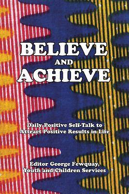 Believe and Achieve, Daily Positive Self-Talk to Attract Positive Results in Life