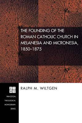 Picture of The Founding of the Roman Catholic Church in Melanesia and Micronesia, 1850-1875