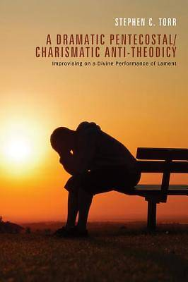 A Dramatic Pentecostal/Charismatic Anti-Theodicy [ePub Ebook]