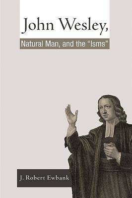 John Wesley, Natural Man, and the Isms