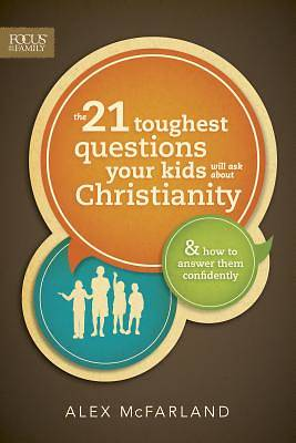 The 21 Toughest Questions Your Kids Will Ask about Christianity [ePub Ebook]