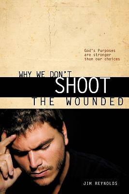 Why We Dont Shoot the Wounded