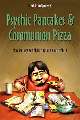 Psychic Pancakes and Communion Pizza