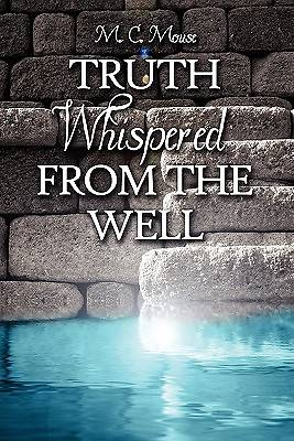 Truth Whispered from the Well