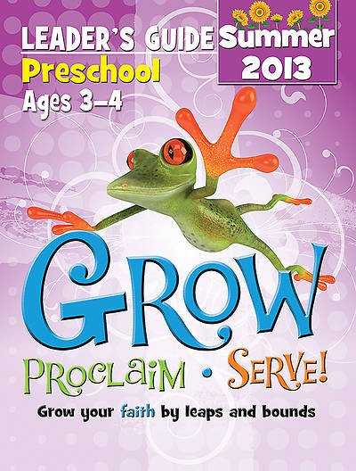 Grow, Proclaim, Serve! Preschool Leaders Guide Summer 2013