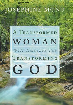 Picture of A Transformed Woman Will Embrace the Transforming God