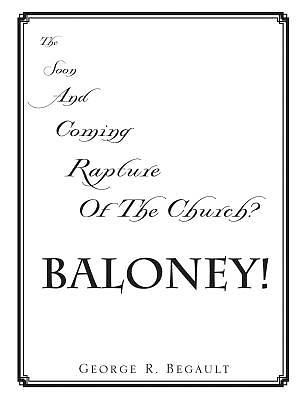 The Soon and Coming Rapture of the Church, Baloney!