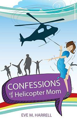 Confessions of a Helicopter Mom