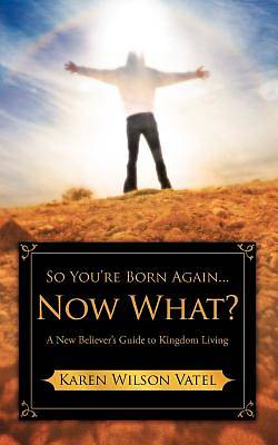 So Youre Born Again...Now What?