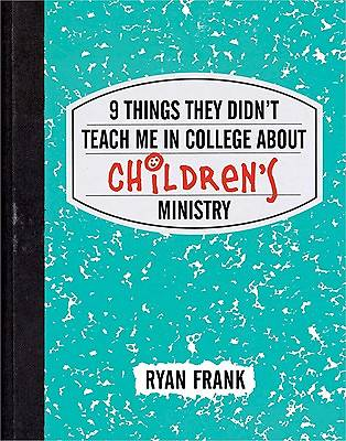 9 Things They Didnt Teach Me in College about Childrens Ministry