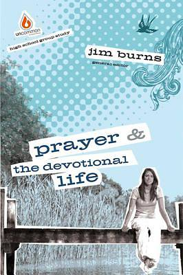 Uncommon High School - Prayer and the Devotional Life