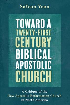 Picture of Toward a Twenty-First Century Biblical, Apostolic Church