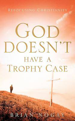 Picture of God Doesn't Have a Trophy Case