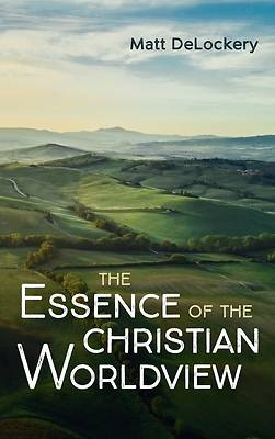 Picture of The Essence of the Christian Worldview