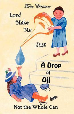 Lord Make Me Just a Drop of Oil