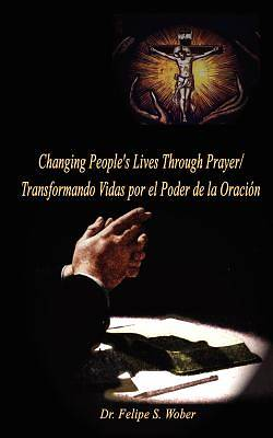 Changing Peoples Lives Through Prayer/Transformando Vidas Por El