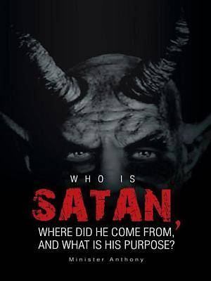WHO IS SATAN, WHERE DID HE COME FROM, AND WHAT IS HIS PURPOSE? [Adobe Ebook]