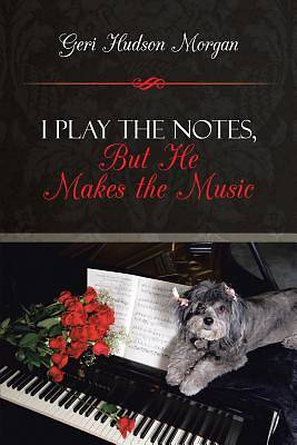 Picture of I Play the Notes, But He Makes the Music
