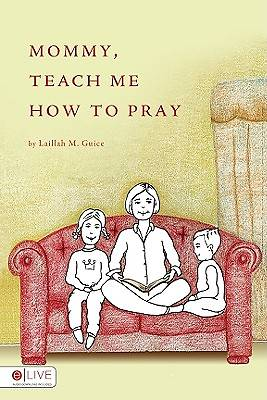Mommy, Teach Me How to Pray