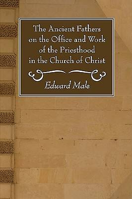 The Ancient Fathers on the Office and Work of the Priesthood in the Church of Christ