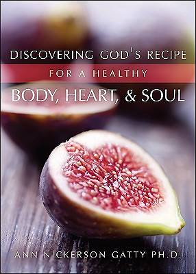 Discovering Gods Recipe for a Healthy Body, Heart, & Soul