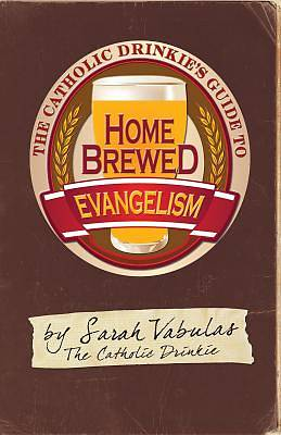 The Catholic Drinkies Guide to Homebrewed Evangelism