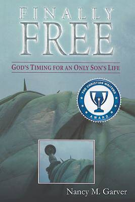 Finally Free Gods Timing for an Only Sons Life