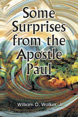 Some Surprises from the Apostle Paul