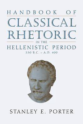 Picture of Handbook of Classical Rhetoric in the Hellenistic Period (330 B.C. - A.D. 400)
