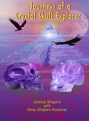 Journeys of a Crystal Skull Explorer [Adobe Ebook]