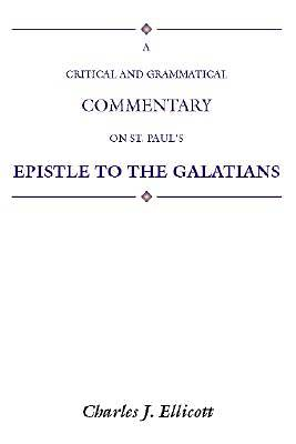 A Critical and Grammatical Commentary on St. Pauls Epistle to the Galatians
