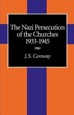 Picture of The Nazi Persecution of the Churches, 1933-1945