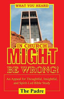 What You Heard in Church Might Be Wrong!