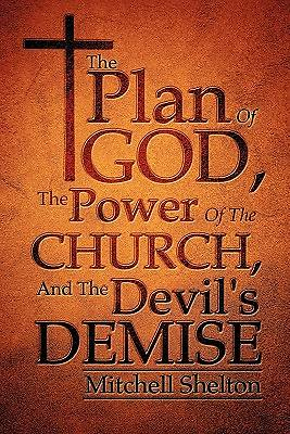 The Plan of God, the Power of the Church, and the Devils Demise
