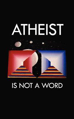 Atheist Is Not a Word