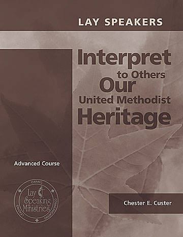 Lay Speakers Interpret to Others Our United Methodist Heritage (Revised 2001)