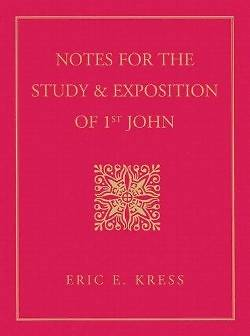 Notes for the Study & Exposion of 1st John