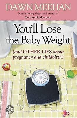 Youll Lose the Baby Weight