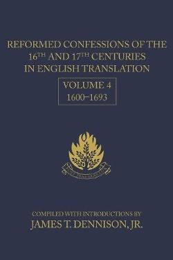 Picture of Reformed Confessions of the 16th and 17th Centuries in English Translation, Volume 4, 16001693