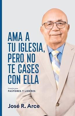 Picture of Ama a Tu Iglesia, Pero No Te Cases Con Ella