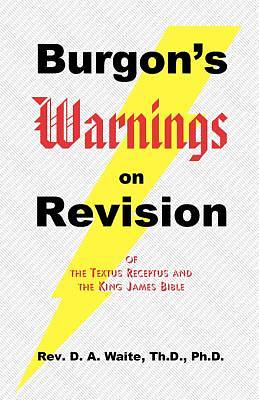 Burgons Warnings on Revision of the Textus Receptus and King James Bible [Adobe Ebook]