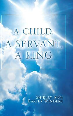 Picture of A Child, a Servant, a King