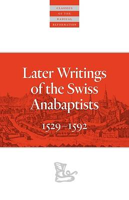 Picture of Later Writings of the Swiss Anabaptistsa1529a 1592